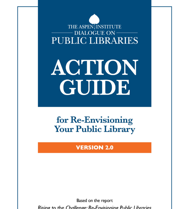 Aspen Institute Dialogue on Public Libraries: Action Guide 2.0