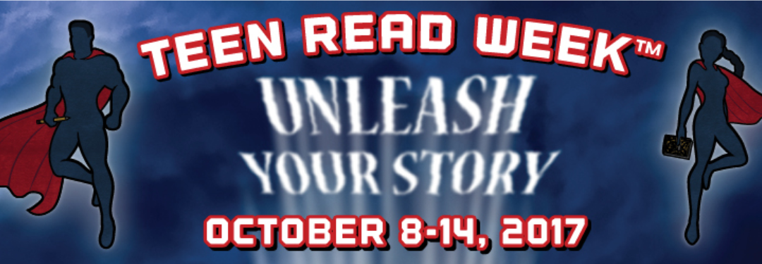 Teen Read Week – October 8-14 – UNLEASH YOUR STORY