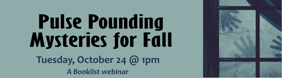 Pulse Pounding Mysteries for Fall: Booklist Webinar TOMORROW!