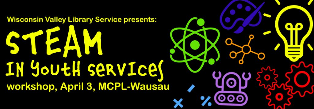 STEAM in Youth Services, workshop, April 3rd at Marathon County Public Library Wausau