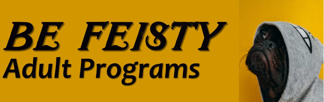 Adult Programs: Be Feisty