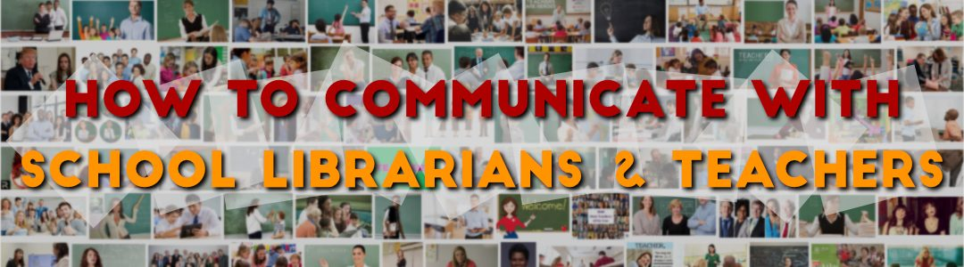 Communicate with School Librarians & Teachers